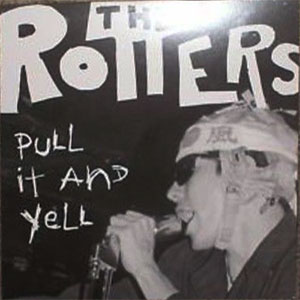 ad19db6f064a Rotters - Pull It And Yell Lp (U.S. import. 1979 L.A. Punk rock band that  raped Southern California with their notorious single  Sit On My Face